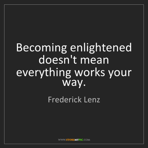 Frederick Lenz: Becoming enlightened doesn't mean everything works your...