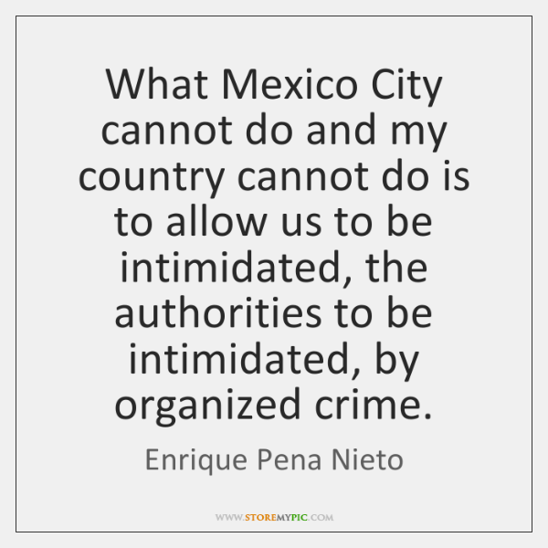 What Mexico City cannot do and my country cannot do is to ...