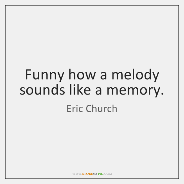 Funny How A Melody Sounds Like A Memory Storemypic
