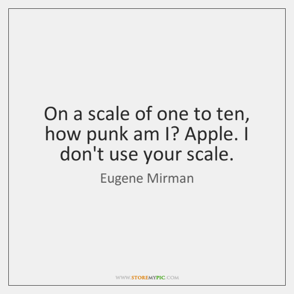 On a scale of one to ten, how punk am I? Apple. ...