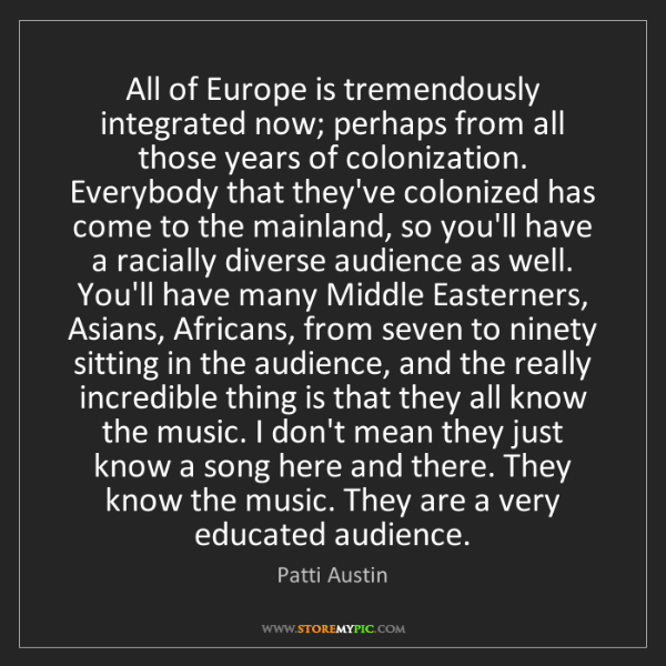 Patti Austin: All of Europe is tremendously integrated now; perhaps...
