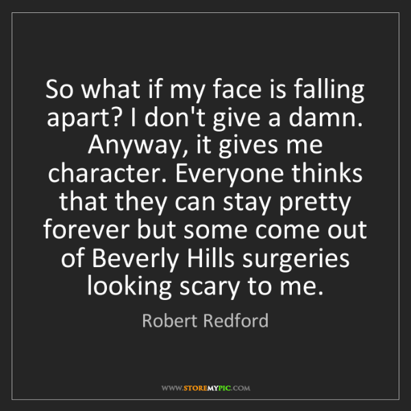 Robert Redford: So what if my face is falling apart? I don't give a damn....