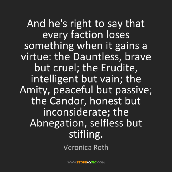 Veronica Roth: And he's right to say that every faction loses something...
