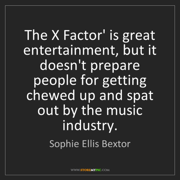 Sophie Ellis Bextor: The X Factor' is great entertainment, but it doesn't...
