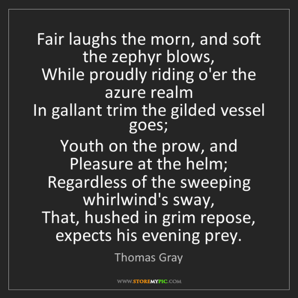 Thomas Gray: Fair laughs the morn, and soft the zephyr blows,   While...