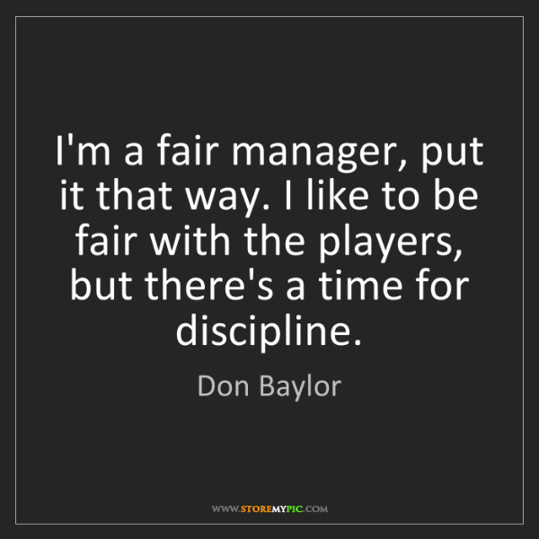 Don Baylor: I'm a fair manager, put it that way. I like to be fair...