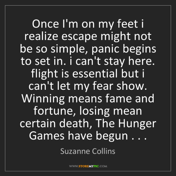 Suzanne Collins: Once I'm on my feet i realize escape might not be so...