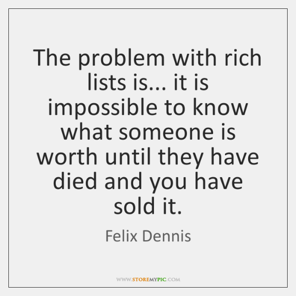 The problem with rich lists is... it is impossible to know what ...