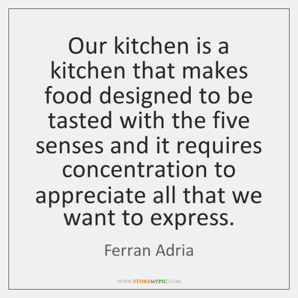 Our kitchen is a kitchen that makes food designed to be tasted ...