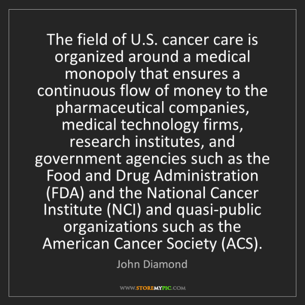 John Diamond: The field of U.S. cancer care is organized around a medical...
