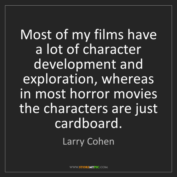 Larry Cohen: Most of my films have a lot of character development...