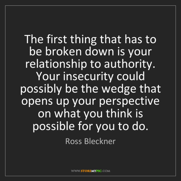 Ross Bleckner: The first thing that has to be broken down is your relationship...