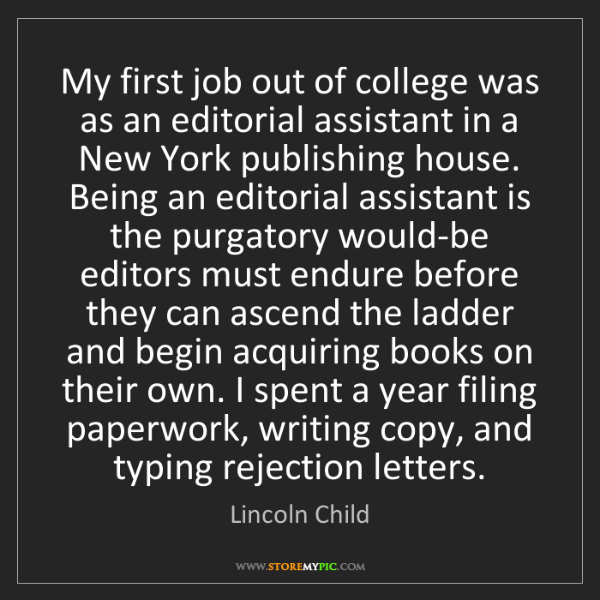 Lincoln Child: My first job out of college was as an editorial assistant...