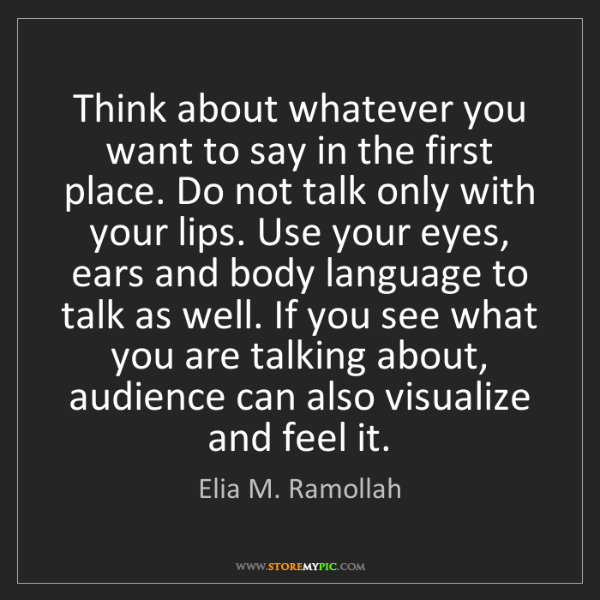 Elia M. Ramollah: Think about whatever you want to say in the first place....