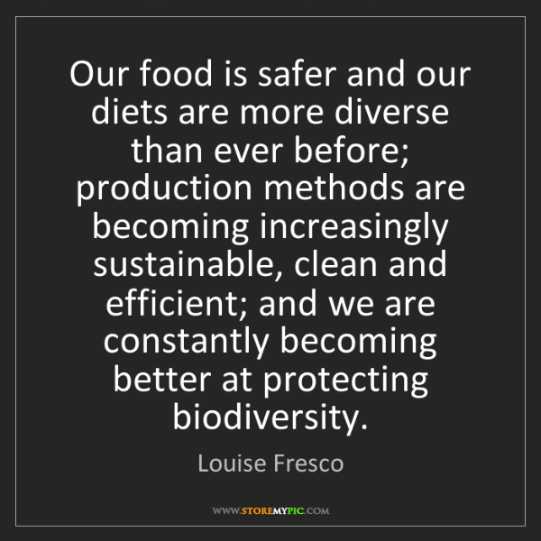 Louise Fresco: Our food is safer and our diets are more diverse than...
