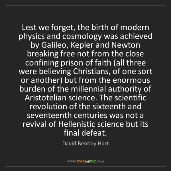 David Bentley Hart: Lest we forget, the birth of modern physics and cosmology...
