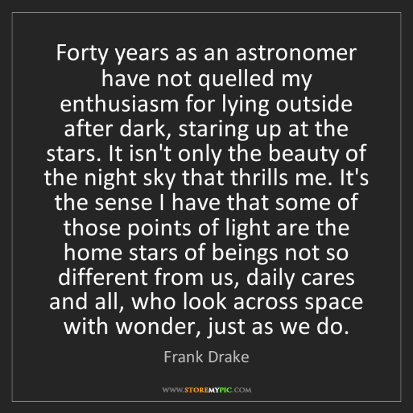 Frank Drake: Forty years as an astronomer have not quelled my enthusiasm...