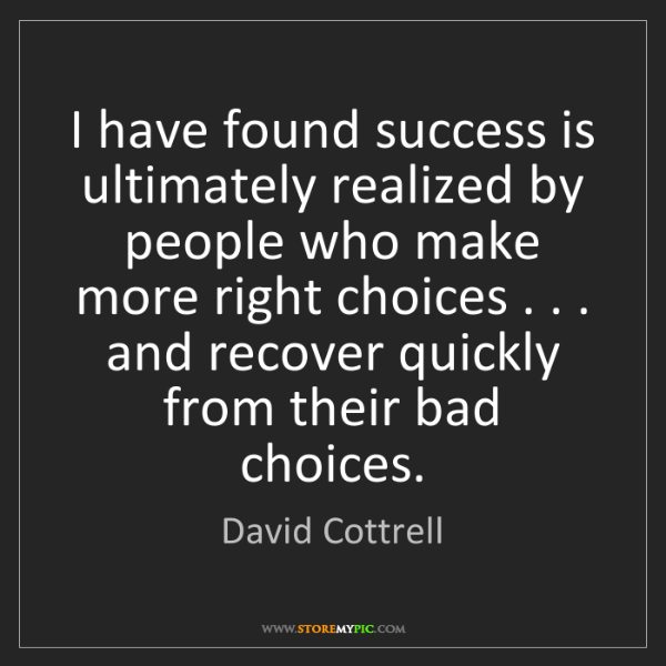 David Cottrell: I have found success is ultimately realized by people...
