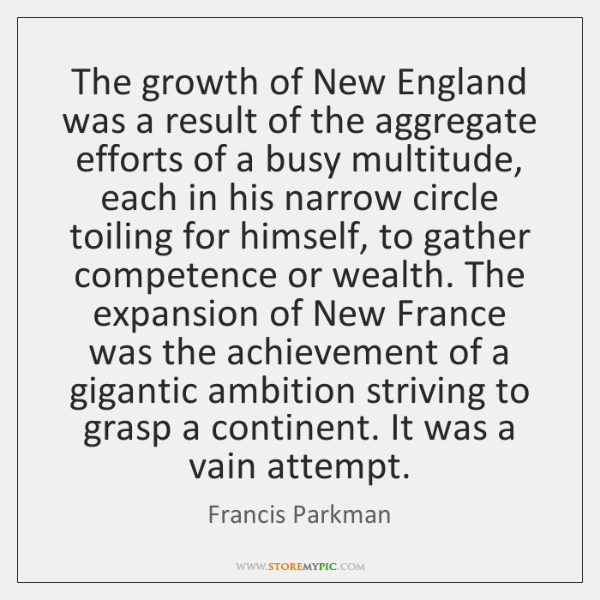 The growth of New England was a result of the aggregate efforts ...