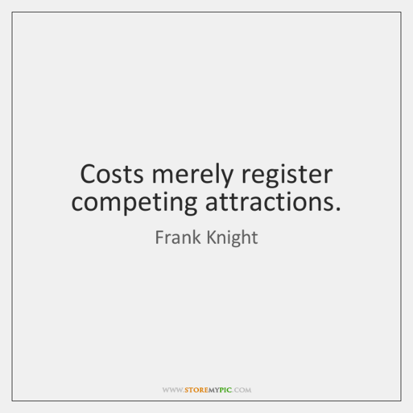 Costs merely register competing attractions.