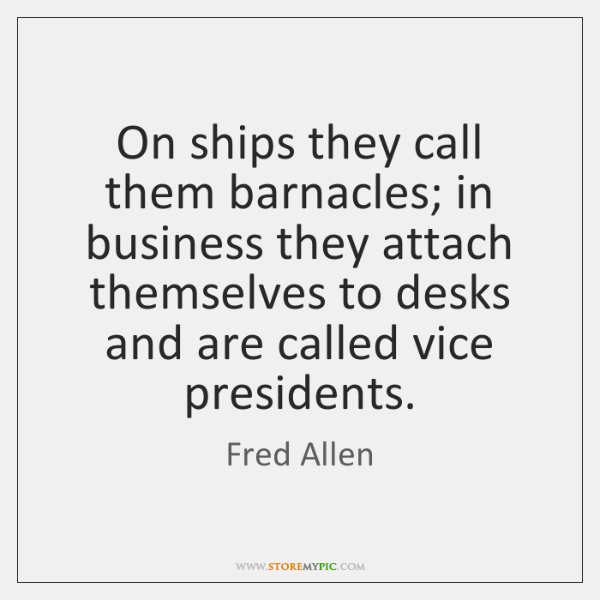 On ships they call them barnacles; in business they attach themselves to ...