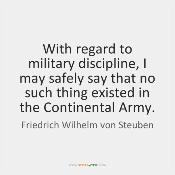 With regard to military discipline, I may safely say that no such ...
