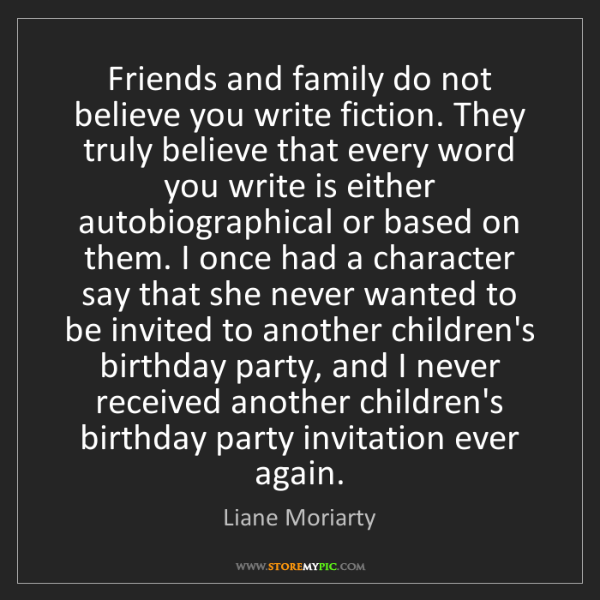 Liane Moriarty: Friends and family do not believe you write fiction....