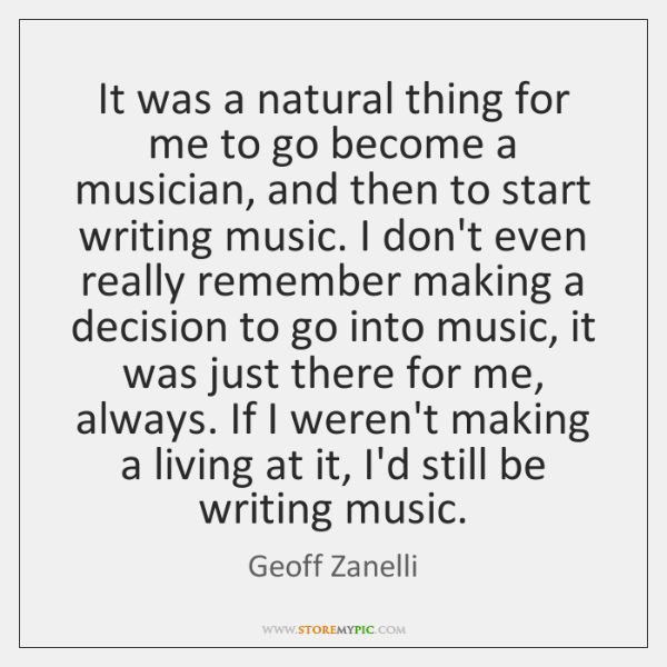 It was a natural thing for me to go become a musician, ...