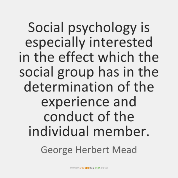 mead essays social psychology Psychology essay - social psychology is the scientific study of how we affect each other by anything from what we say or do, to the simple act of our presence.