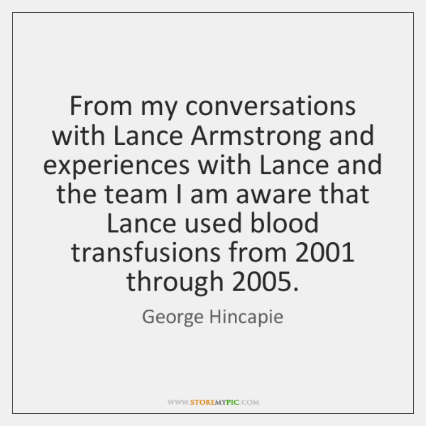 From my conversations with Lance Armstrong and experiences with Lance and the ...