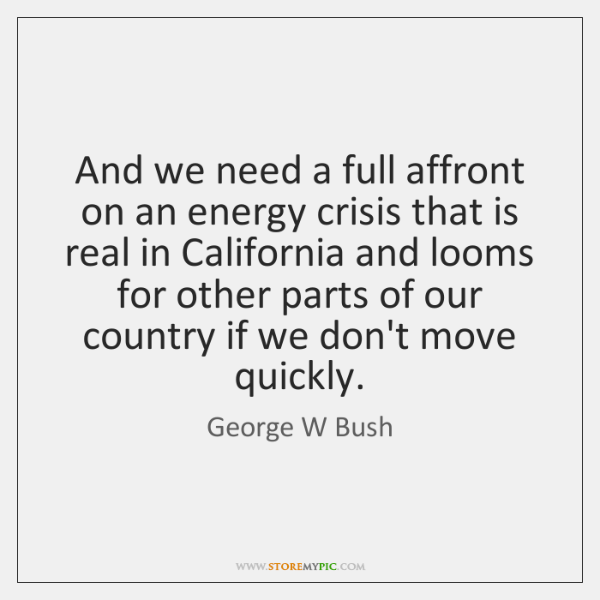 And we need a full affront on an energy crisis that is ...