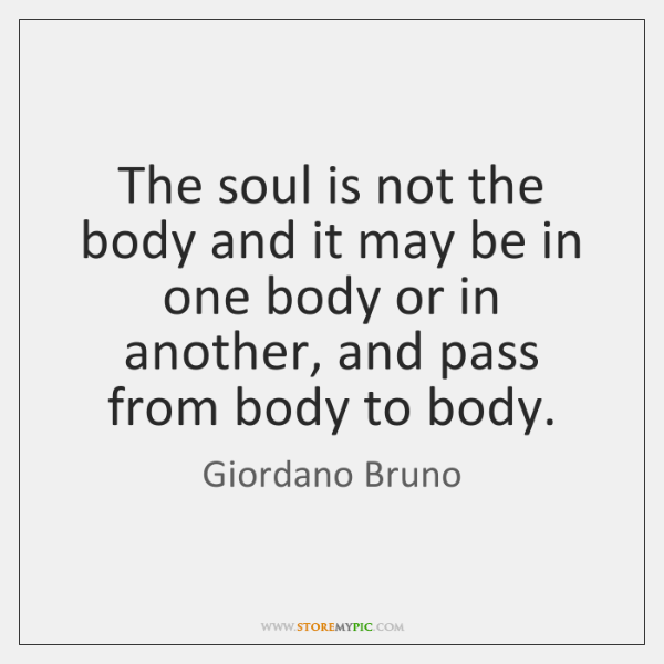The soul is not the body and it may be in one ...
