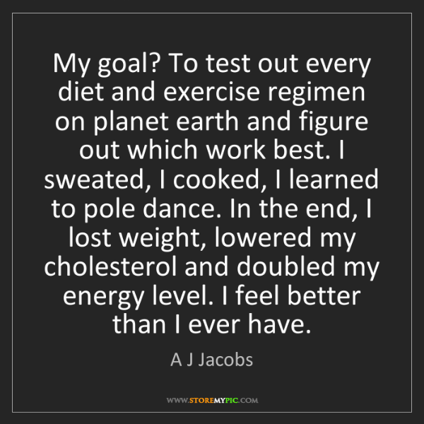 A J Jacobs: My goal? To test out every diet and exercise regimen...