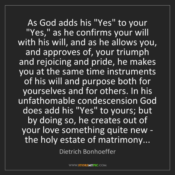 """Dietrich Bonhoeffer: As God adds his """"Yes"""" to your """"Yes,"""" as he confirms your..."""