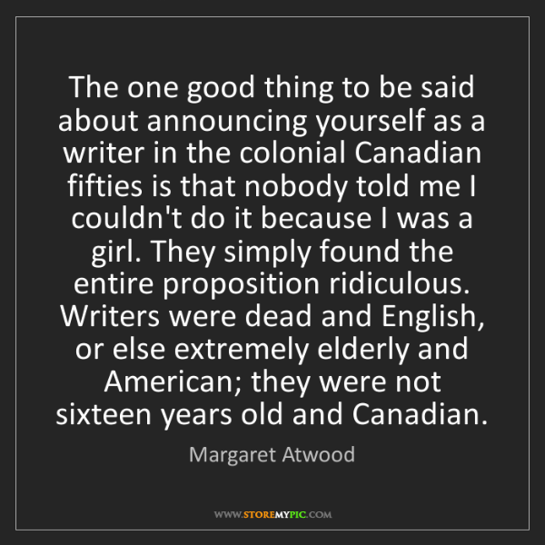 Margaret Atwood: The one good thing to be said about announcing yourself...