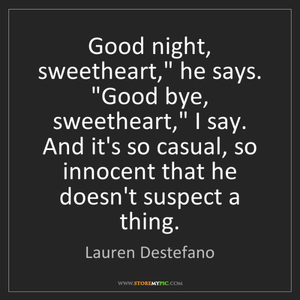 """Lauren Destefano: Good night, sweetheart,"""" he says. """"Good bye, sweetheart,""""..."""
