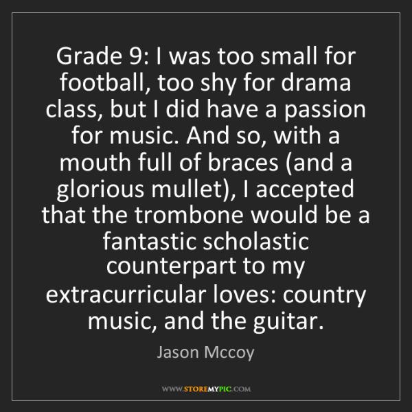Jason Mccoy: Grade 9: I was too small for football, too shy for drama...