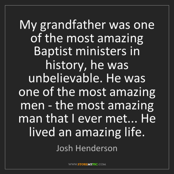 Josh Henderson: My grandfather was one of the most amazing Baptist ministers...