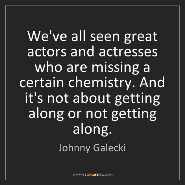 Johnny Galecki: We've all seen great actors and actresses who are missing...