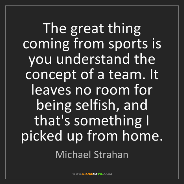 Michael Strahan: The great thing coming from sports is you understand...