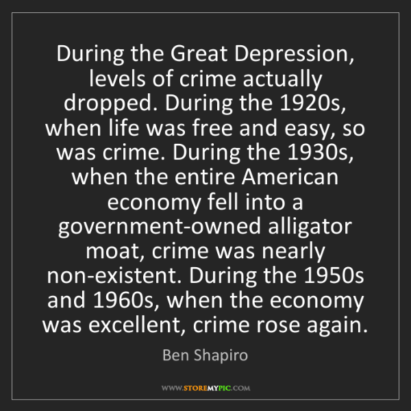 Ben Shapiro: During the Great Depression, levels of crime actually...