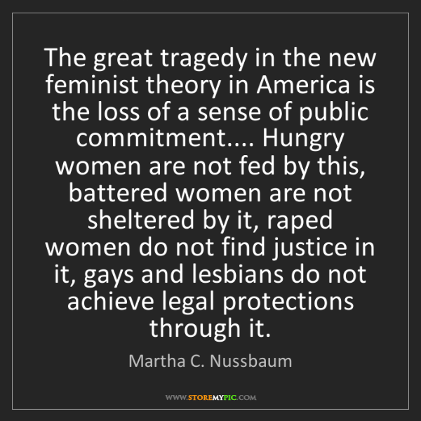 Martha C. Nussbaum: The great tragedy in the new feminist theory in America...