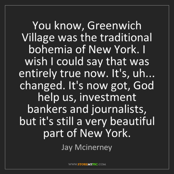 Jay Mcinerney: You know, Greenwich Village was the traditional bohemia...