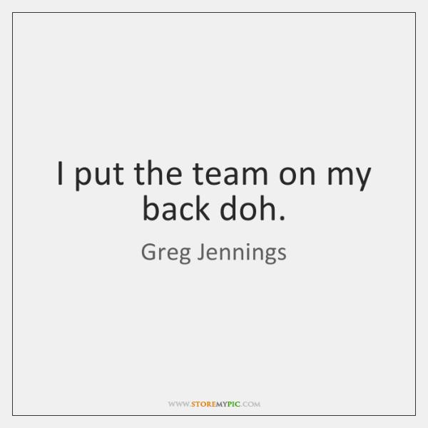 I put the team on my back doh.
