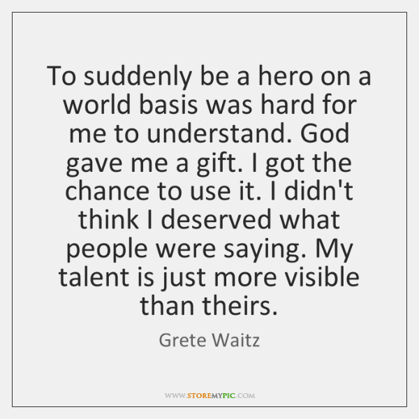 To suddenly be a hero on a world basis was hard for ...