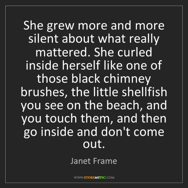 Janet Frame: She grew more and more silent about what really mattered....