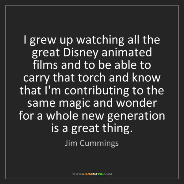 Jim Cummings: I grew up watching all the great Disney animated films...