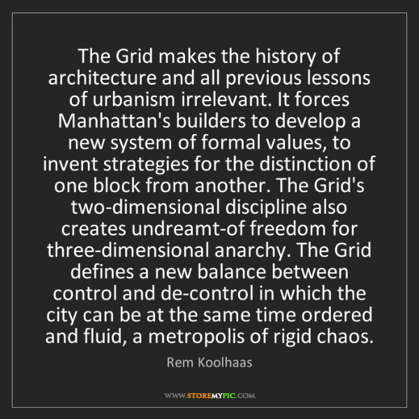 Rem Koolhaas: The Grid makes the history of architecture and all previous...