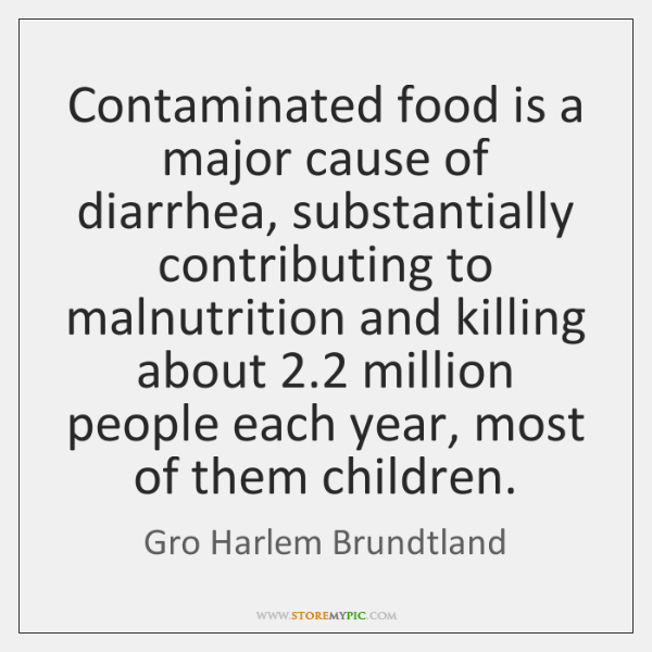 Contaminated food is a major cause of diarrhea, substantially contributing to malnutrition ...