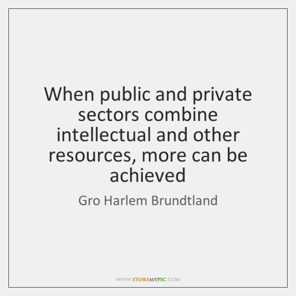 When public and private sectors combine intellectual and other resources, more can ...
